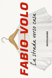Foto Cover di La strada verso casa, Libro di Fabio Volo, edito da Mondadori