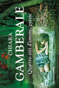Foto Cover di Quattro etti d'amore, grazie, Libro di Chiara Gamberale, edito da Mondadori