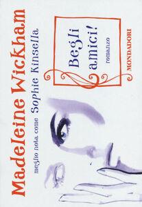 Foto Cover di Begli amici!, Libro di Madeleine Wickham, edito da Mondadori