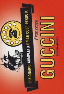 Libro Dizionario completo delle cose perdute Francesco Guccini