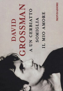 Foto Cover di A un cerbiatto somiglia il mio amore, Libro di David Grossman, edito da Mondadori