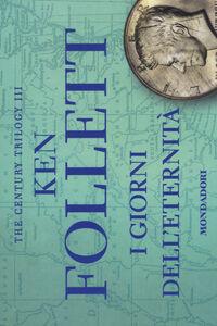 Libro I giorni dell'eternità. The century trilogy. Vol. 3 Ken Follett