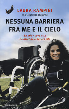 Nessuna barriera tra me e il cielo. La mia nuova vita da disabile a SuperAbile - Laura Rampini,Graziella Durante - copertina