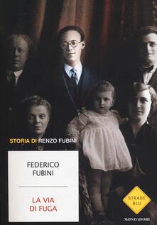 La via di fuga. Storia di Renzo Fubini - Federico Fubini - copertina