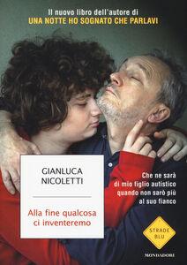 Foto Cover di Alla fine qualcosa ci inventeremo, Libro di Gianluca Nicoletti, edito da Mondadori