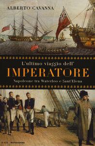 Foto Cover di L' ultimo viaggio dell'imperatore. Napoleone tra Waterloo e Sant'Elena, Libro di Alberto Cavanna, edito da Mondadori
