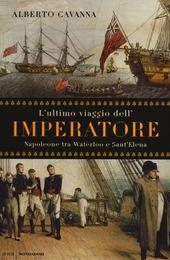 L' ultimo viaggio dell'imperatore. Napoleone tra Waterloo e Sant'Elena