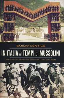 In Italia ai tempi di Mussolini. Viaggio in compagnia di osservatori stranieri - Emilio Gentile - copertina