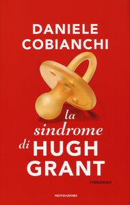 Libro La sindrome di Hugh Grant Daniele Cobianchi