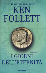 Foto Cover di I giorni dell'eternità. The century trilogy. Vol. 3, Libro di Ken Follett, edito da Mondadori