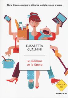 Le mamme ce la fanno. Storie di donne sempre in bilico tra famiglia, scuola e lavoro - Elisabetta Gualmini - copertina