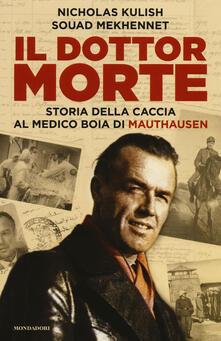 Il dottor Morte. Storia della caccia al medico boia di Mauthausen - Nicholas Kulish,Souad Mekhennet - copertina