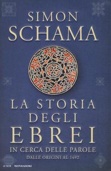 La storia degli ebrei. In cerca delle parole. Dalle origini al 1492 - Simon Schama - copertina