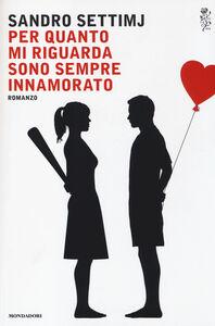 Libro Per quanto mi riguarda sono sempre innamorato Sandro Settimj