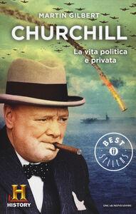 Libro Churchill. La vita politica e privata Martin Gilbert