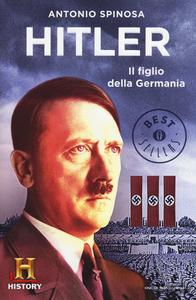 Libro Hitler. Il figlio della Germania Antonio Spinosa