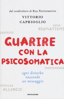 Guarire con la psicosomatica. Ogni disturbo nasconde un messaggio - Vittorio Caprioglio - copertina