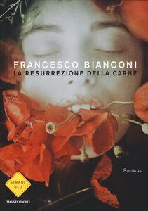 Libro La resurrezione della carne Francesco Bianconi