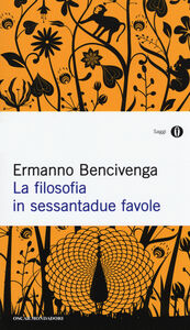 Foto Cover di La filosofia in sessantadue favole, Libro di Ermanno Bencivenga, edito da Mondadori