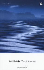 Foto Cover di Dopo il pescecane, Libro di Luigi Malerba, edito da Mondadori