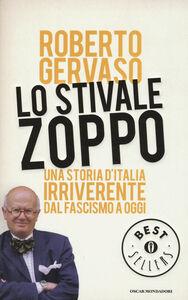 Libro Lo stivale zoppo. Una storia d'Italia irriverente dal fascismo a oggi Roberto Gervaso