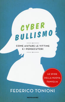 Cyberbullismo. Come aiutare le vittime e i persecutori - Federico Tonioni - copertina