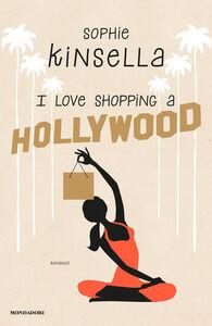 Foto Cover di I love shopping a Hollywood, Libro di Sophie Kinsella, edito da Mondadori