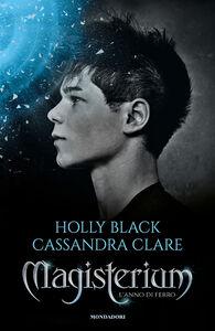 Libro L' anno di ferro. Magisterium. Vol. 1 Holly Black , Cassandra Clare
