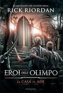 Foto Cover di La casa di Ade. Eroi dell'Olimpo. Vol. 4, Libro di Rick Riordan, edito da Mondadori
