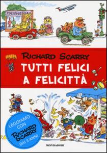 Foto Cover di Tutti felici a Felicittà, Libro di Richard Scarry, edito da Mondadori
