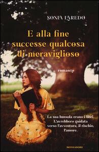 Foto Cover di E alla fine successe qualcosa di meraviglioso, Libro di Sonia Laredo, edito da Mondadori