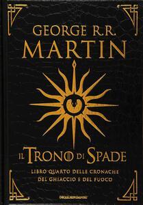 Il trono di spade. Libro quarto delle Cronache del ghiaccio e del fuoco. Ediz. lusso. Vol. 4: Il dominio della regina-L'ombra della profezia.