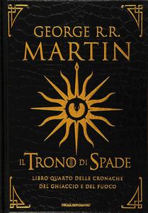 Libro Il trono di spade. Libro quarto delle Cronache del ghiaccio e del fuoco. Ediz. lusso. Vol. 4: Il dominio della regina-L'ombra della profezia. George R. R. Martin