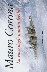 Libro La voce degli uomini freddi Mauro Corona