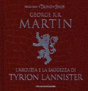 Foto Cover di L' arguzia e la saggezza di Tyrion Lannister, Libro di George R. R. Martin, edito da Mondadori