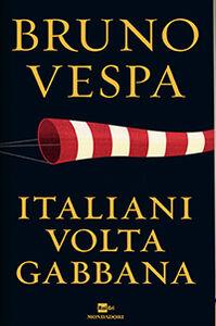 Libro Italiani voltagabbana. Dalla prima guerra mondiale alla Terza Repubblica sempre sul carro dei vincitori Bruno Vespa