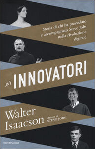 Libro Gli innovatori. Storia di chi ha preceduto e accompagnato Steve Jobs nella rivoluzione digitale Walter Isaacson
