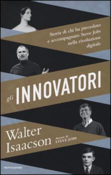 Radiospeed.it Gli innovatori. Storia di chi ha preceduto e accompagnato Steve Jobs nella rivoluzione digitale Image
