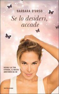 Foto Cover di Se lo desideri, accade, Libro di Barbara D'Urso, edito da Mondadori