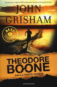 Libro Dalla parte giusta. Theodore Boone John Grisham