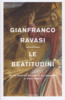 Le beatitudini. Il più grande discorso all'umanità di ogni tempo - Gianfranco Ravasi - copertina