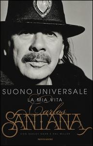 Libro Suono universale. La mia vita Carlos Santana , Ashley Kahn , Hal Miller