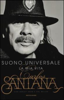 Suono universale. La mia vita - Carlos Santana,Ashley Kahn,Hal Miller - copertina