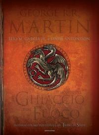 Il mondo del ghiaccio e del fuoco. La storia ufficiale di Westeros e del trono di spade