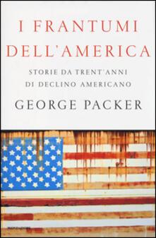 I frantumi dell'America. Storie da trent'anni di declino americano - George Packer - copertina