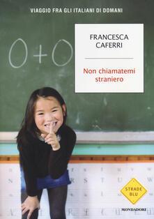 Non chiamatemi straniero. Viaggio fra gli italiani di domani - Francesca Caferri - copertina