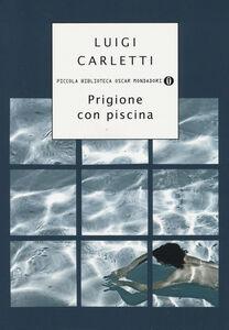 Foto Cover di Prigione con piscina, Libro di Luigi Carletti, edito da Mondadori