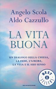 Libro La vita buona. Un dialogo sulla Chiesa, la fede, l'amore, la vita e il suo senso Angelo Scola , Aldo Cazzullo