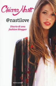 Libro @nastilove. Diario di una fashion blogger Chiara Nasti , Silvia Gianatti