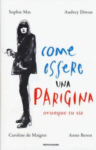 Foto Cover di Come essere una parigina. Ovunque tu sia, Libro di  edito da Mondadori